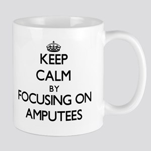 Keep Calm by focusing on Amputees Mugs