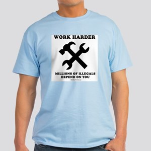 Work Harder, Millions depend on you Light T-Shirt