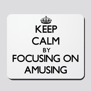 Keep Calm by focusing on Amusing Mousepad