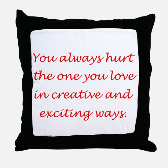 Hurt the one you love Throw Pillow