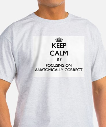 Keep Calm by focusing on Anatomically Corr T-Shirt