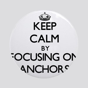 Keep Calm by focusing on Anchors Ornament (Round)