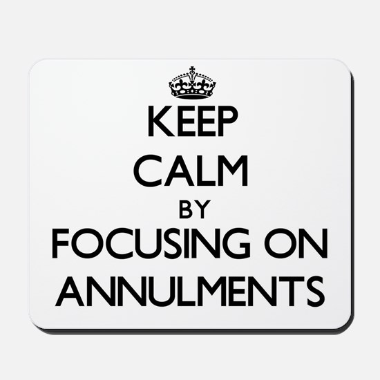 Keep Calm by focusing on Annulments Mousepad
