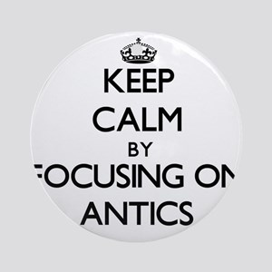 Keep Calm by focusing on Antics Ornament (Round)