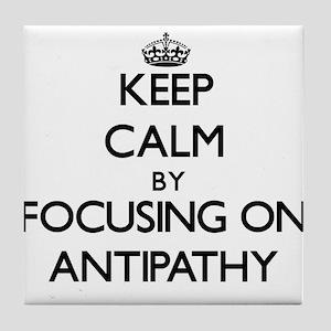 Keep Calm by focusing on Antipathy Tile Coaster