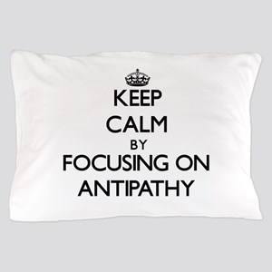 Keep Calm by focusing on Antipathy Pillow Case