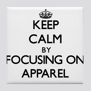 Keep Calm by focusing on Apparel Tile Coaster