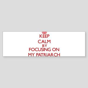 Keep Calm by focusing on My Patriar Bumper Sticker