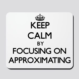 Keep Calm by focusing on Approximating Mousepad
