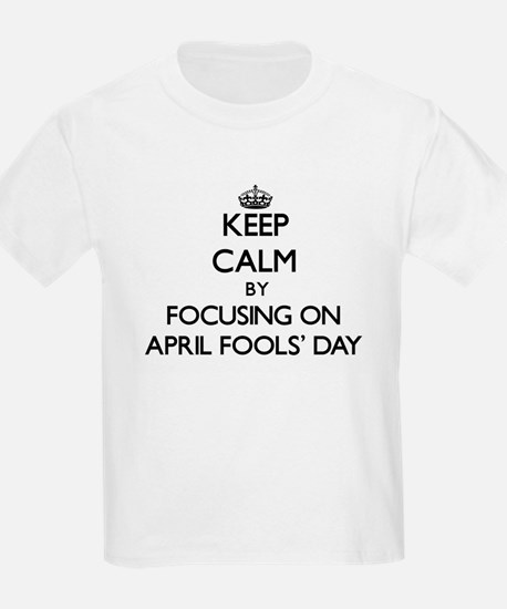 Keep Calm by focusing on April Fools' Day T-Shirt