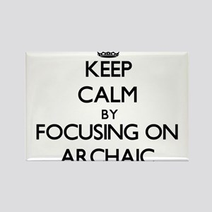 Keep Calm by focusing on Archaic Magnets