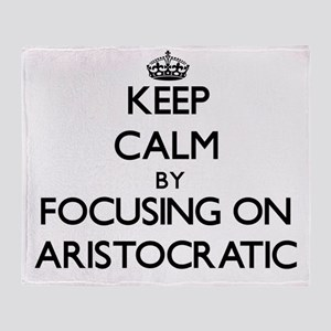 Keep Calm by focusing on Aristocrati Throw Blanket