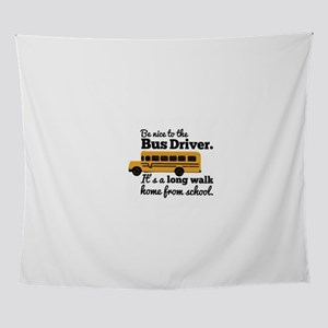 Be nice to the Bus Driver Wall Tapestry