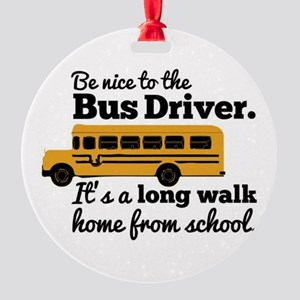 Be nice to the Bus Driver Round Ornament
