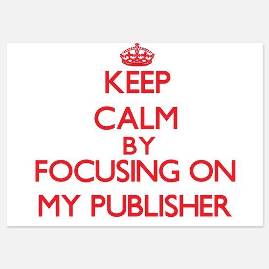 Keep Calm by focusing on My Publisher Invitations