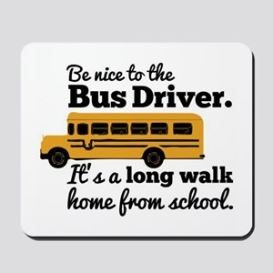 Be nice to the Bus Driver Mousepad