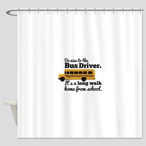 Be nice to the Bus Driver Shower Curtain