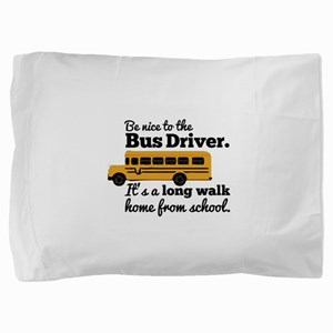 Be nice to the Bus Driver Pillow Sham
