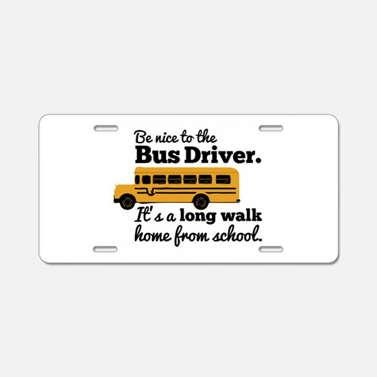 Be nice to the Bus Driver Aluminum License Plate