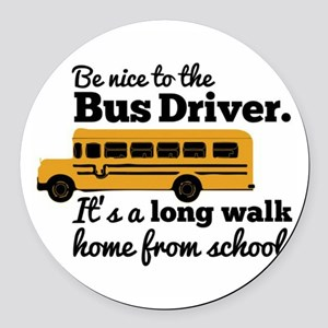 Be nice to the Bus Driver Round Car Magnet