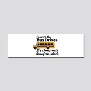 Be nice to the Bus Driver Car Magnet 10 x 3
