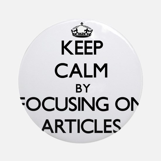Keep Calm by focusing on Articles Ornament (Round)
