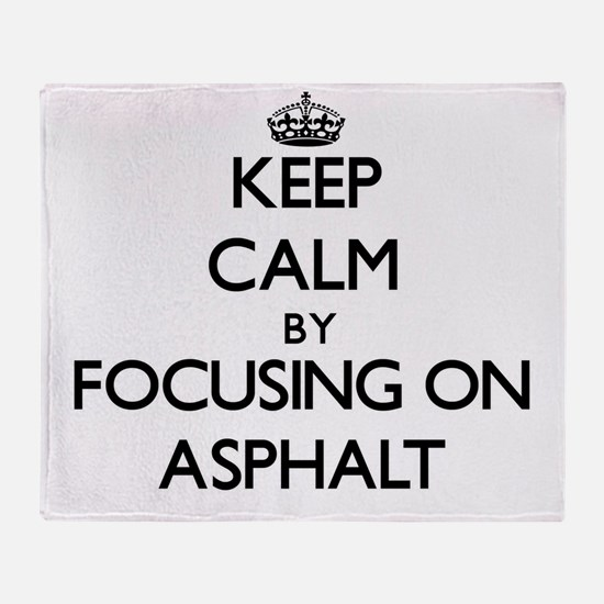 Keep Calm by focusing on Asphalt Throw Blanket