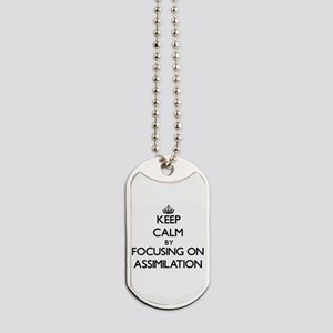 Keep Calm by focusing on Assimilation Dog Tags