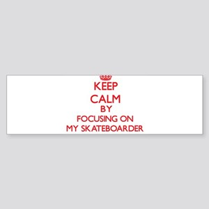 Keep Calm by focusing on My Skatebo Bumper Sticker