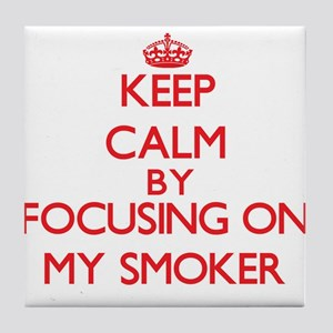 Keep Calm by focusing on My Smoker Tile Coaster