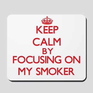 Keep Calm by focusing on My Smoker Mousepad