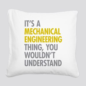 Mechanical Engineering Thing Square Canvas Pillow