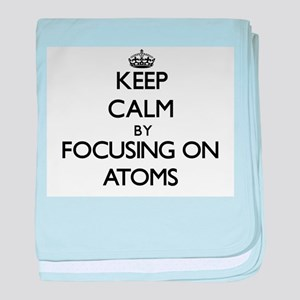 Keep Calm by focusing on Atoms baby blanket