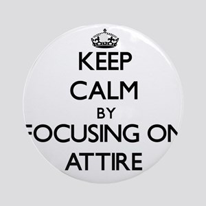 Keep Calm by focusing on Attire Ornament (Round)