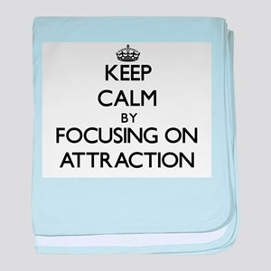 Keep Calm by focusing on Attraction baby blanket