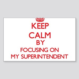 Keep Calm by focusing on My Superintendent Sticker
