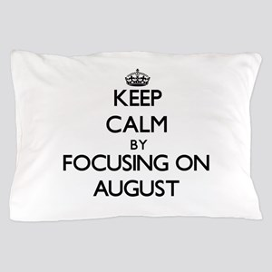 Keep Calm by focusing on August Pillow Case