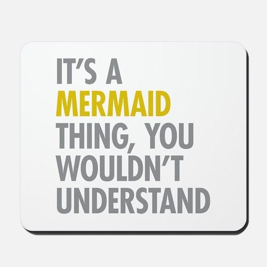 Its A Mermaid Thing Mousepad