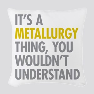 Its A Metallurgy Thing Woven Throw Pillow