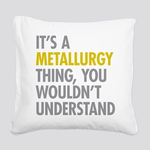 Its A Metallurgy Thing Square Canvas Pillow