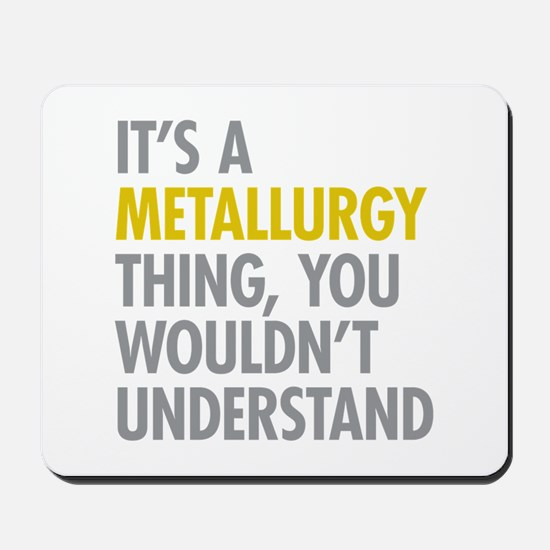 Its A Metallurgy Thing Mousepad