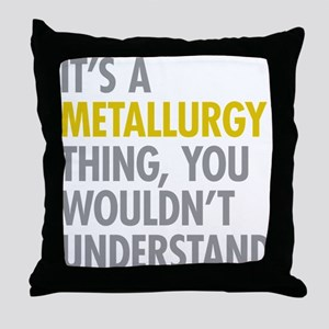 Its A Metallurgy Thing Throw Pillow
