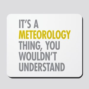 Its A Meteorology Thing Mousepad