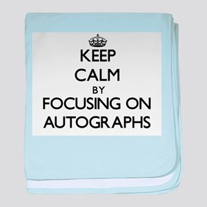 Keep Calm by focusing on Autographs baby blanket