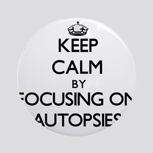 Keep Calm by focusing on Autopsie Ornament (Round)