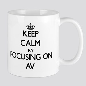 Keep Calm by focusing on Av Mugs