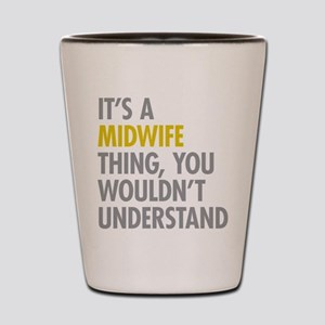 Its A Midwife Thing Shot Glass