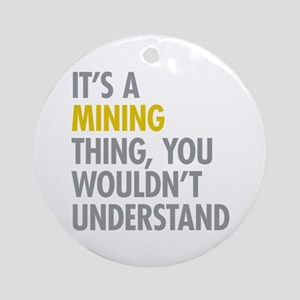 Its A Mining Thing Ornament (Round)