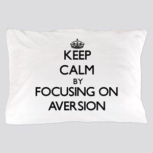 Keep Calm by focusing on Aversion Pillow Case