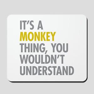 Its A Monkey Thing Mousepad
